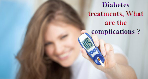 Diabetes treatments, What are the complications ?