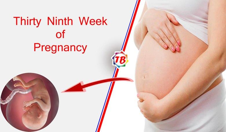 Thirty Ninth Week of Pregnancy