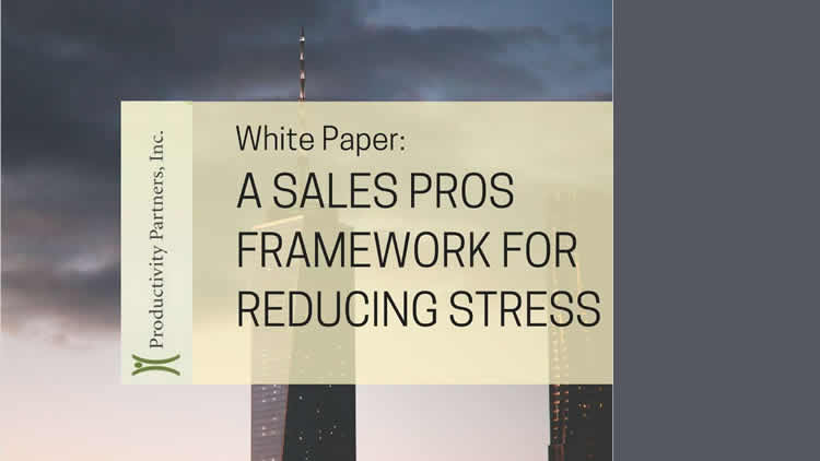 A Sales Pros Framework for Reducing Stress - 100% Free White Paper