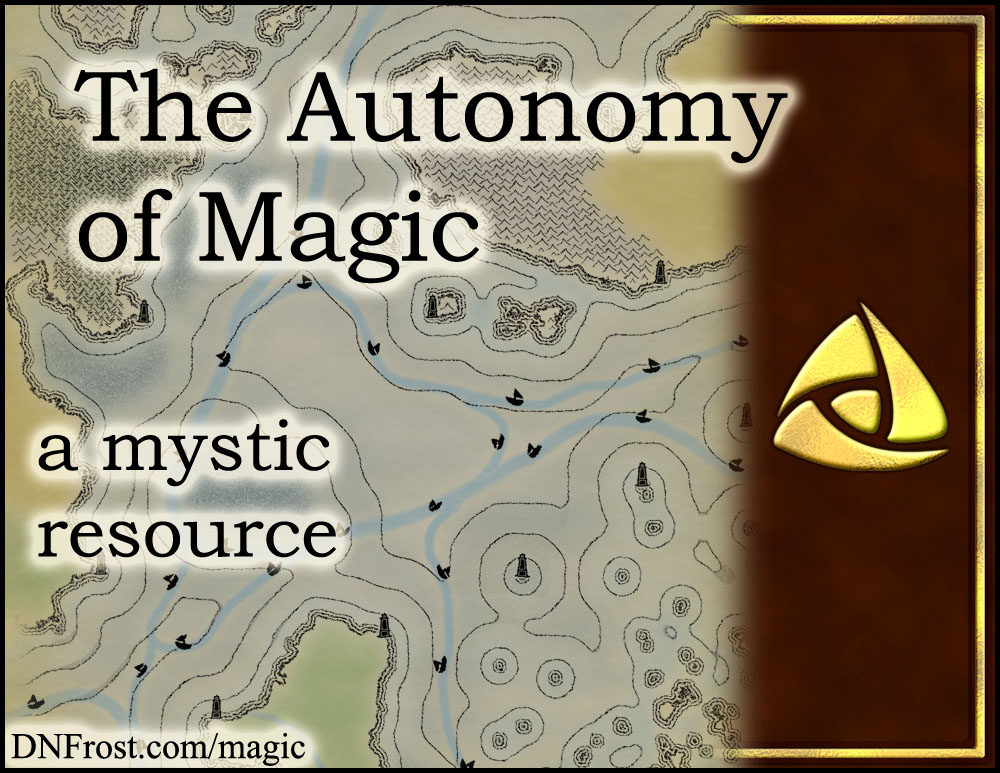 The Autonomy of Magic: how the magics arise and improve www.DNFrost.com/magic #TotKW A mystic resource by D.N.Frost @DNFrost13 Part 3 of a series.
