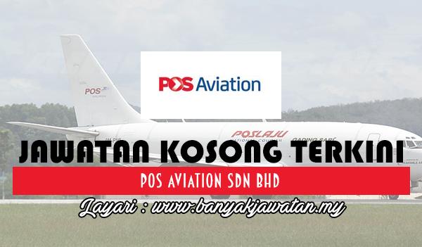 Jawatan Kosong 2017 di Pos Aviation Sdn Bhd www.banyakjawatan.my