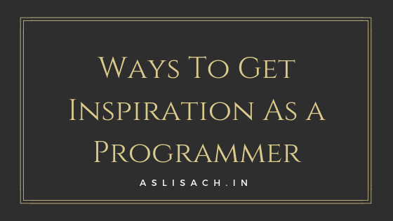 Ways To Get Inspiration As a Programmer