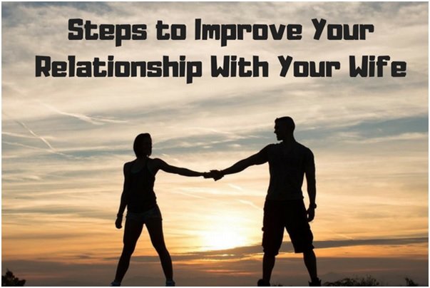 Steps to Improve Your Relationship With Your Wife