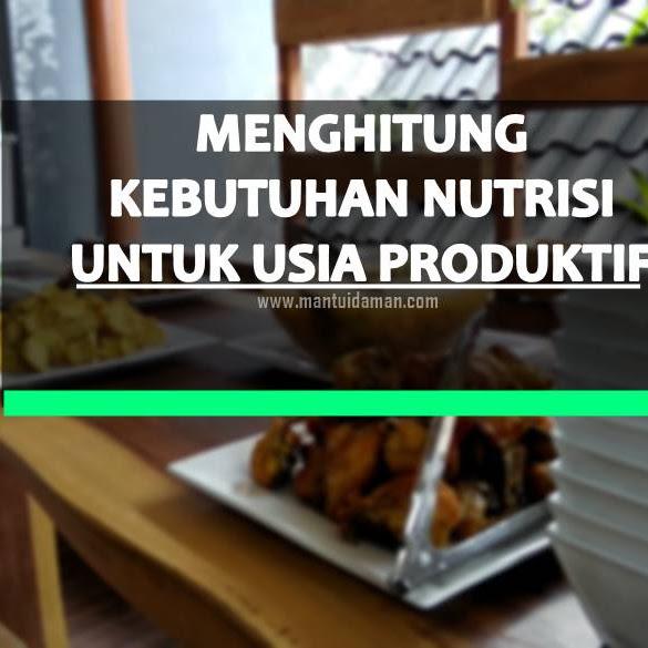 Yuk Hitung Kebutuhan Nutrisi Untuk Si Usia Produktif