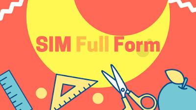 SIM Full Form [SIM Meaning]