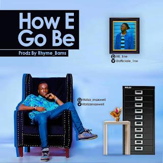 Blizz Maxwell - How E Go Be ft.  Eine