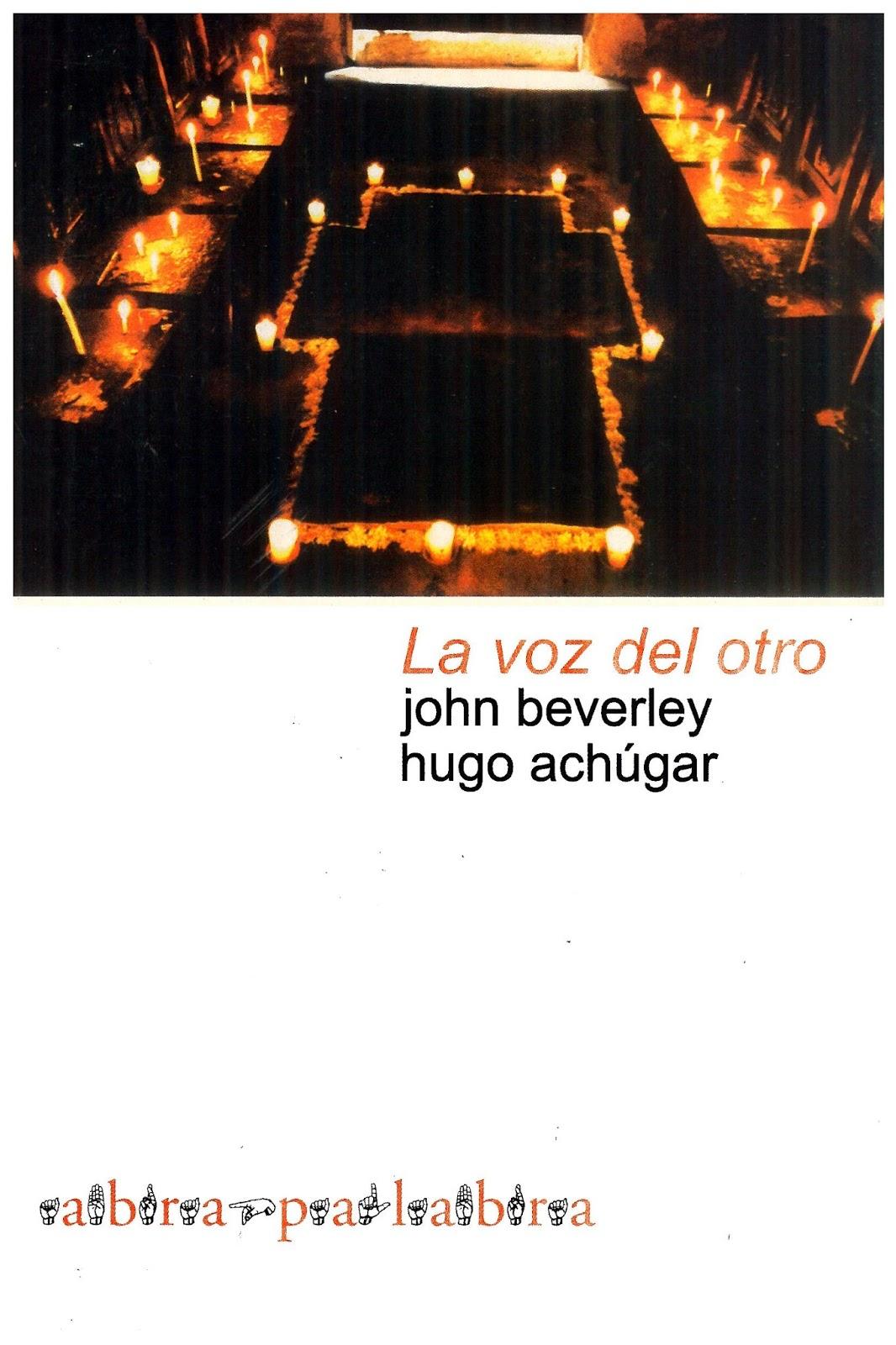 La voz del otro: Testimonio, Subalternidad y verdad narrativa – John Beverley