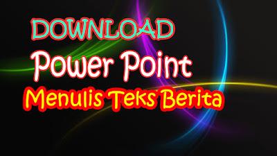 Download Power Point Materi Cara Menulis Teks Berita yang Baik dan Benar Revisi Terbaru