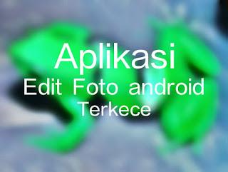 Aplikasi Edit foto android terkece dan unik