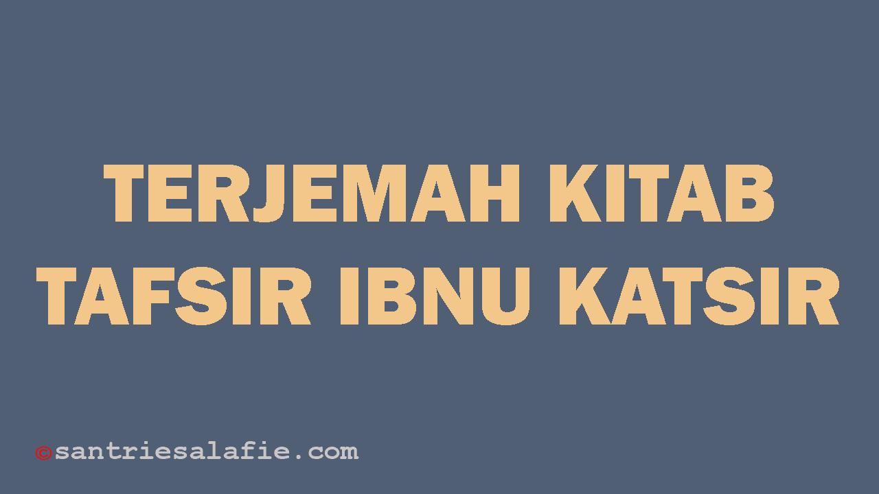 Terjemah Kitab Tafsir Ibnu Katsir by Santrie Salafie