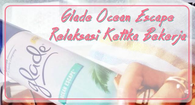 Pengharum Ruangan Glade Ocean Escape; Menghadirkan Energi Positif dan Relaksasi Ketika Bekeja.