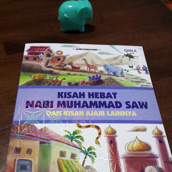 Review Buku : Kisah Hebat Nabi Muhammad SAW dan Kisah Ajaib Lainnya