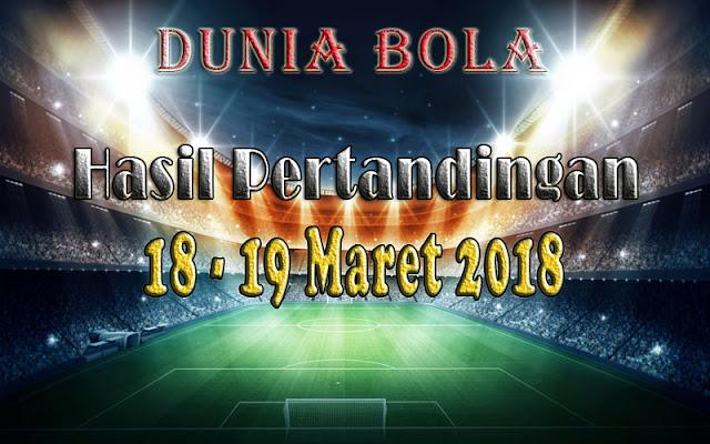 Hasil Pertandingan Sepak Bola Tanggal 18 - 19 Maret 2018