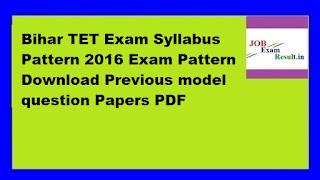 Bihar TET Exam Syllabus Pattern 2016 Exam Pattern Download Previous model question Papers PDF