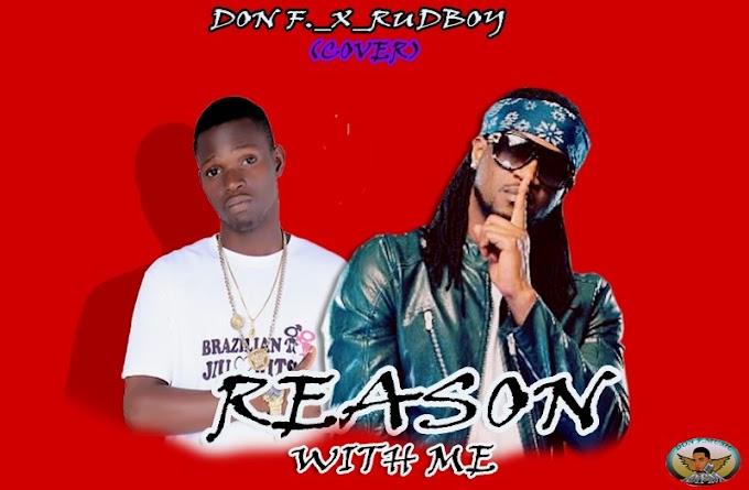 [MUSIC] DON F_X_RUDBOY_REASON WITH ME (Cover)