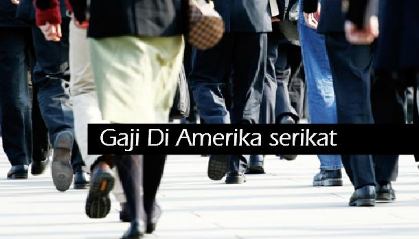 Berapa Gaji Pekerja di Amerika Serikat Sekarang ?