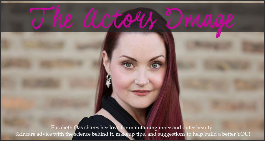 The Actors Image- Skincare, Makeup, Styling, and tips to feed the soul!