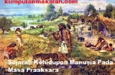 Sejarah Kehidupan Manusia Pada Masa Praaksara