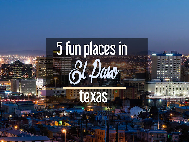 History, Hiking, and More: 5 Fun Places in El Paso, Texas | CosmosMariners.com