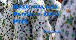 Rasionaliasi Pensiun Dini PNS