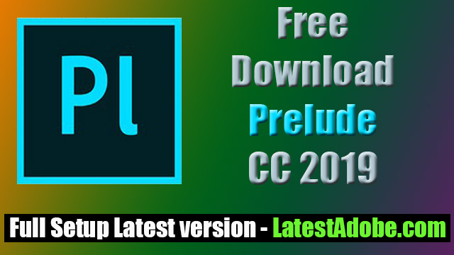 Adobe Prelude CC 2019 Free Direct Download Latest Version for Windows - Latest Adobe