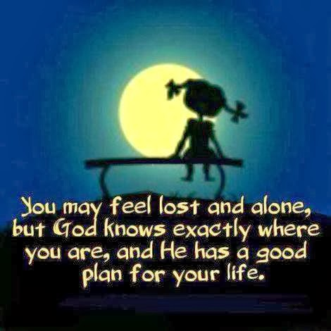 You May feel Lost And Alone, But God knows Exactly Where ...