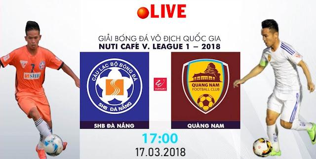 TRỰC TIẾP | SHB Đà Nẵng vs Quảng Nam| VÒNG 2 NUTI CAFE V LEAGUE 2018
