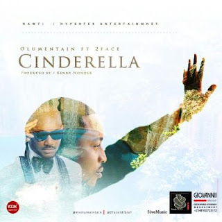 DOWNLOAD: Olu Maintain – Cinderella ft. 2face Idibia