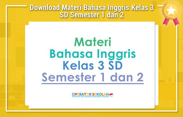 Download Materi Bahasa Inggris Kelas 3 SD Semester 1 dan 2