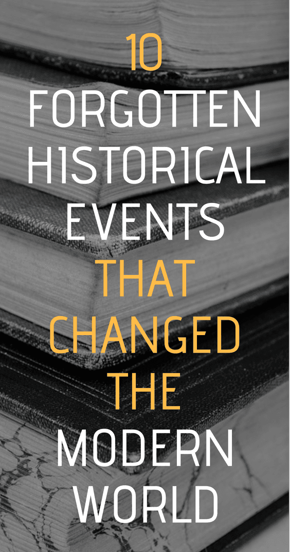 10 Forgotten Historical Events That Changed The Modern World