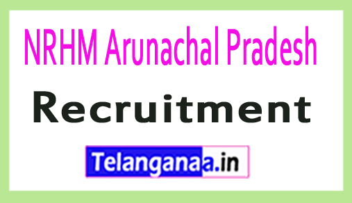 NRHM Arunachal Pradesh Recruitment Notification