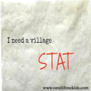 http://www.nextlifenokids.com/2012/12/i-need-village-stat.html
