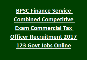 BPSC Finance Service Combined Competitive Exam Commercial Tax Officer Recruitment 2017 123 Govt Jobs Online