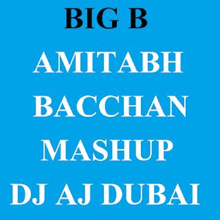 BIG B (AMITABH BACCHAN) MASHUP (DJ AJ DUBAI)