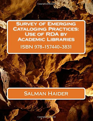 Survey of Emerging Cataloging Practices : Use of RDA by Academic Libraries / By Salman Haider