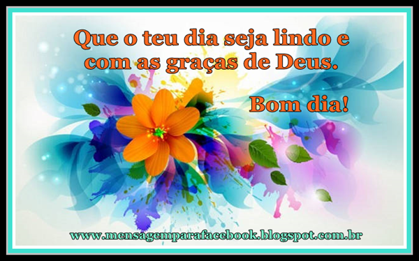 Alegre Bom Dia: Mensagens Para Facebook: Bom Dia