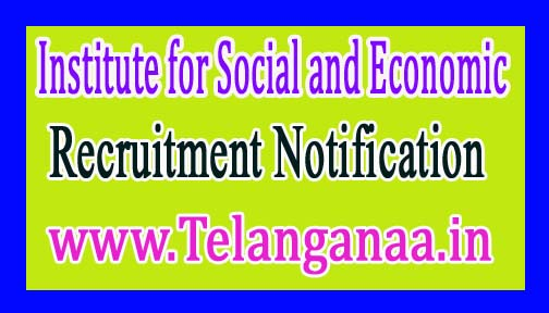 Institute for Social and Economic ISEC Recruitment Notification 2017