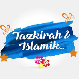 Tazkirah, Islamik, Keagamaan, Nasihat, Pedoman, Panduan, Hikmah, Info Berguna, Tuhan, Solat, Kebaikan, Islam,
