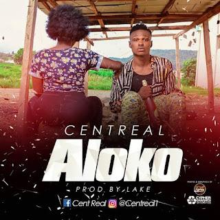 Music: Centreal - Aloko (Prod. By Lake)