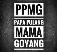 Lirik Lagu Papa Pulang Mama Goyang - PPMG
