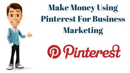 Make Money Using Pinterest For Business Marketing