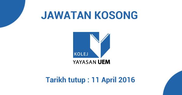 Jawatan Kosong Kolej Yayasan UEM -  09 April 2016