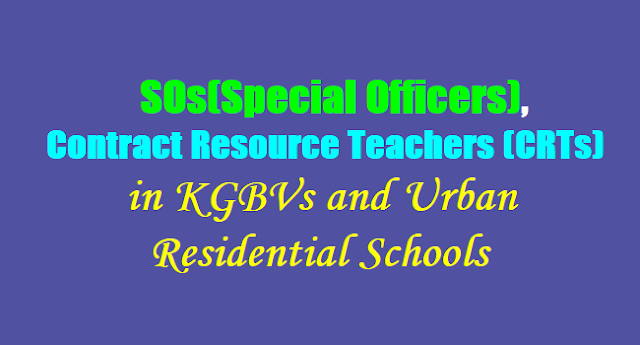 TS KGBVs SOs(Special Officers), Contract Resource Teachers (CRTs) Recruitment 2017-2018,new KGBVs and 29 Urban Residential Schools