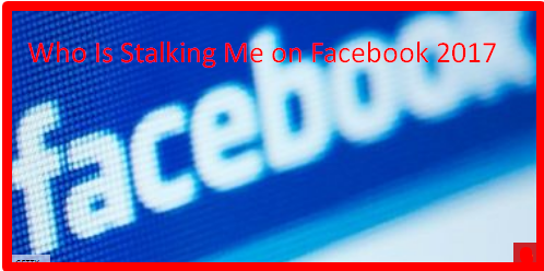 Who Is Stalking Me on Facebook 2017