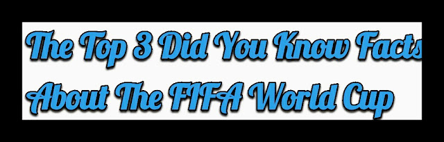 The Top 3 Did You Know Facts About The FIFA World Cup 2018