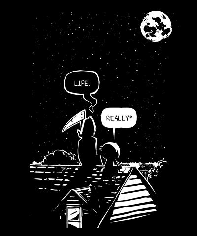 Life. -- Really?