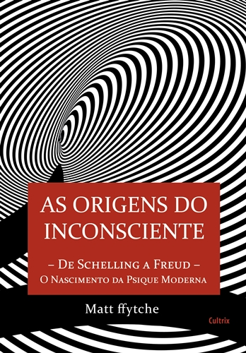 As Origens do Inconsciente - Matt ffytche