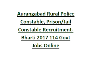 Aurangabad Rural Police Constable, Prison, Jail Constable Recruitment Bharti 2017 114 Govt Jobs Online
