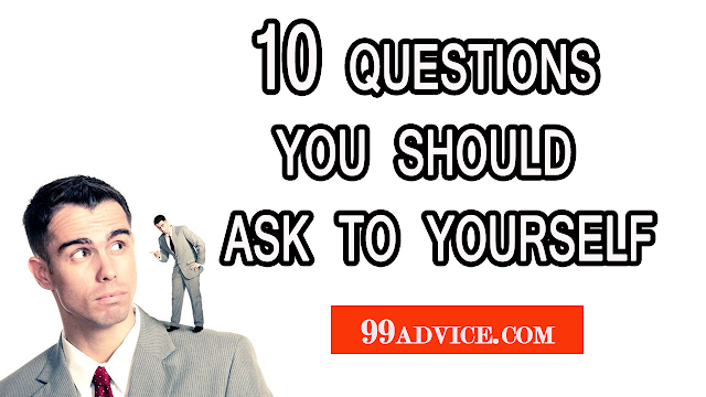 10 questions you should ask to yourself: