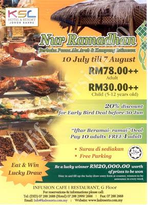 Nur Ramadhan  KSL Hotel & Resort, Johor Bahru Dewasa RM78++ Kanak-kanak RM30++  Beli 10 Percuma 1  Harga Promosi  sehingga 30 Jun 2013: Diskaun 20%  Untuk tempahan :07 288 2688 / 07 288 2999 / 07 288 2666